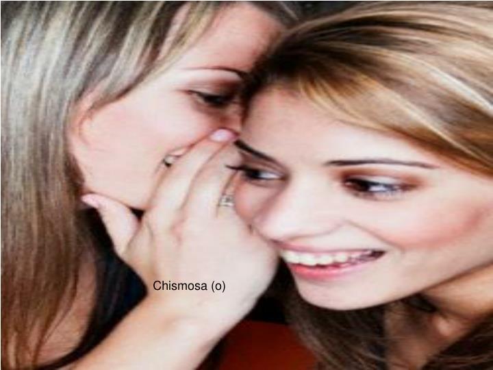 Chismosa (o)