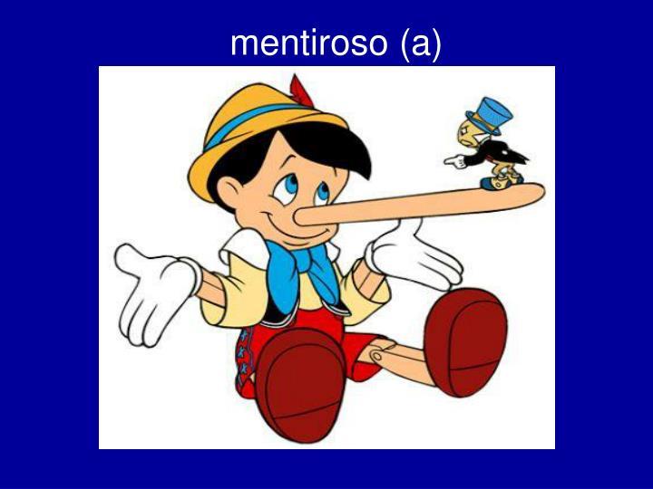 mentiroso (a)