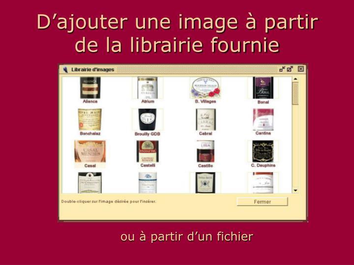 D'ajouter une image à partir de la librairie fournie