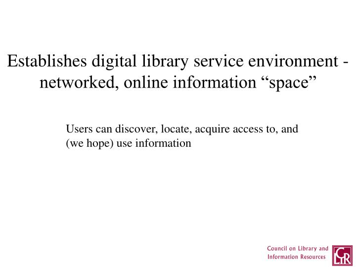 "Establishes digital library service environment - networked, online information ""space"""