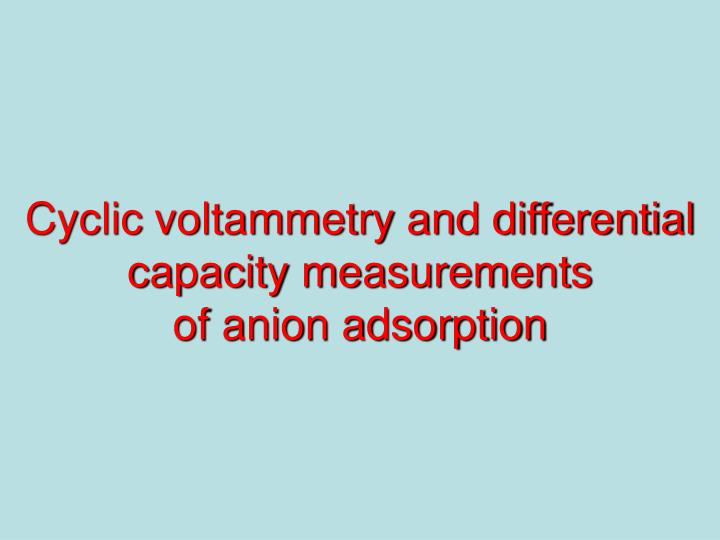 Cyclic voltammetry and differential capacity measurements
