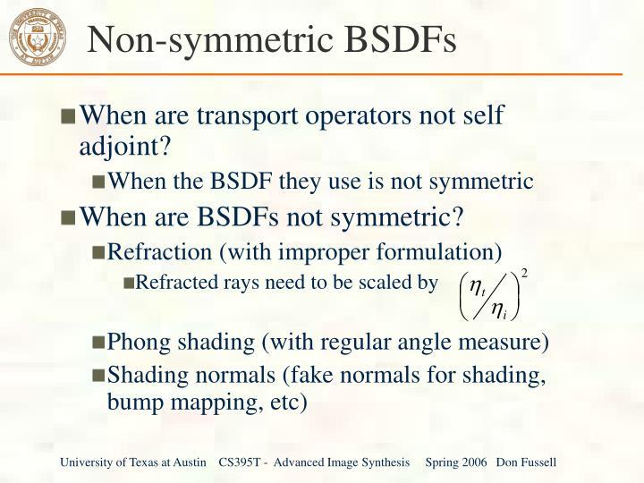 Non-symmetric BSDFs