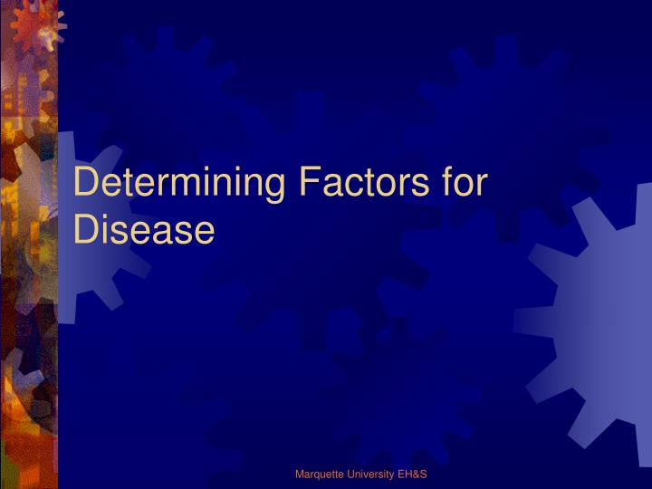 Determining Factors for Disease