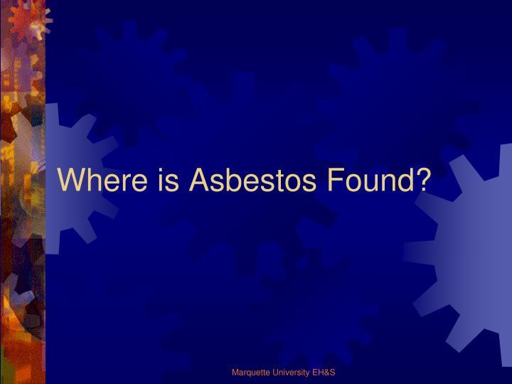 Where is Asbestos Found?
