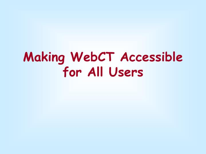 Making webct accessible for all users