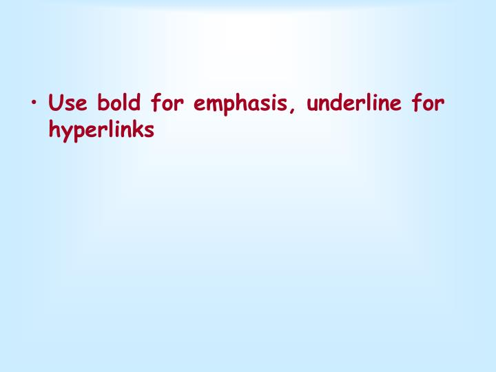 Use bold for emphasis, underline for hyperlinks