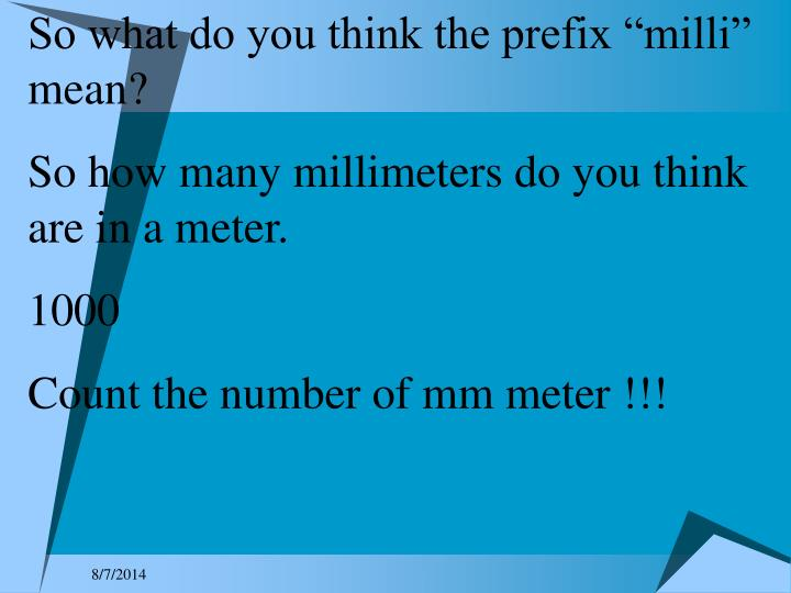"So what do you think the prefix ""milli"" mean?"