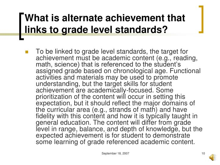 What is alternate achievement that links to grade level standards?