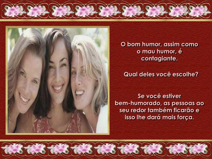 O bom humor, assim como o mau humor, é contagiante.