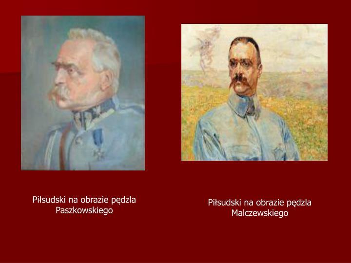 Piłsudski na obrazie pędzla Paszkowskiego