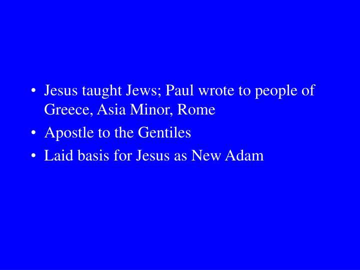 Jesus taught Jews; Paul wrote to people of Greece, Asia Minor, Rome