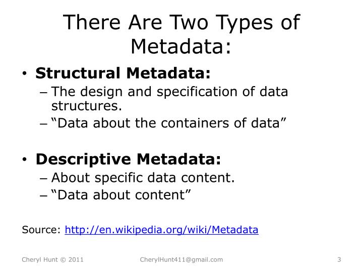 There are two types of metadata