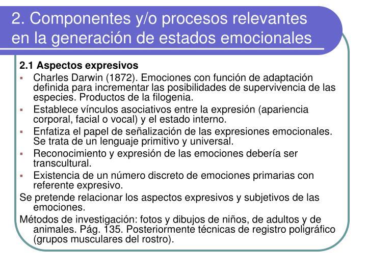 2. Componentes y/o procesos relevantes en la generación de estados emocionales