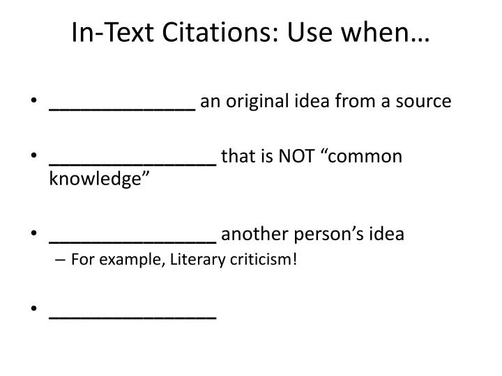 In-Text Citations: Use when…