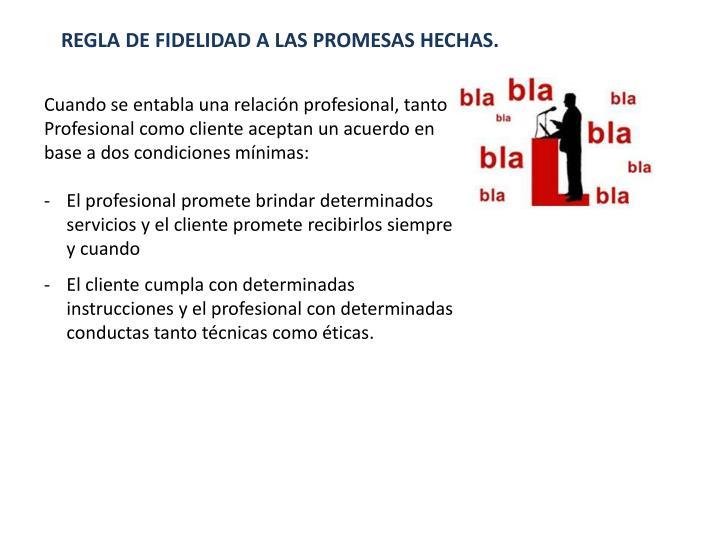 REGLA DE FIDELIDAD A LAS PROMESAS HECHAS.
