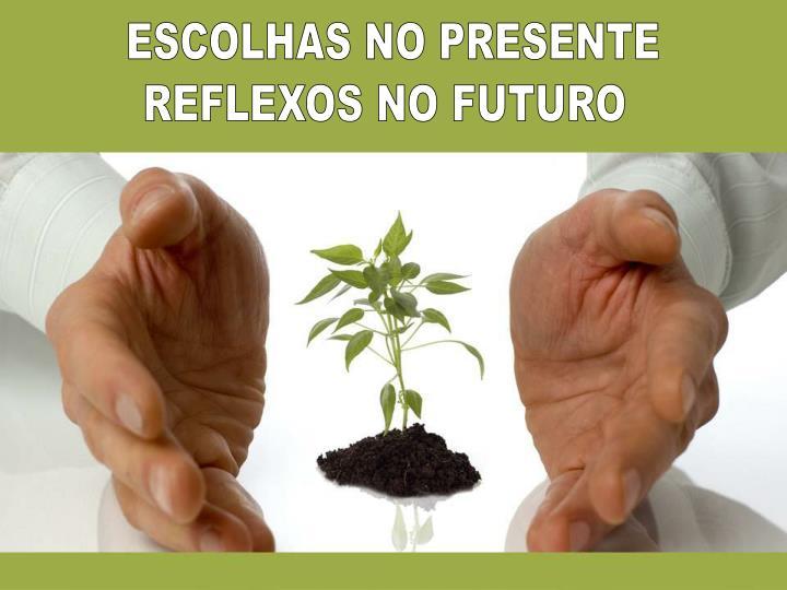 ESCOLHAS NO PRESENTE
