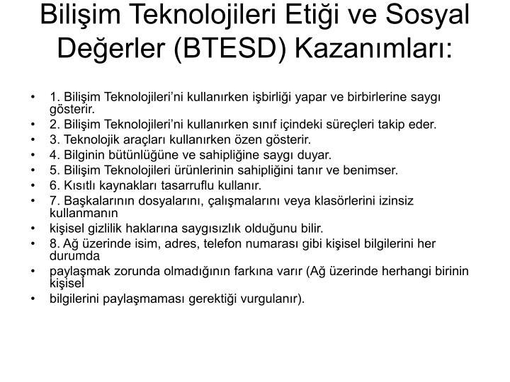 Bilişim Teknolojileri Etiği ve Sosyal Değerler (BTESD) Kazanımları: