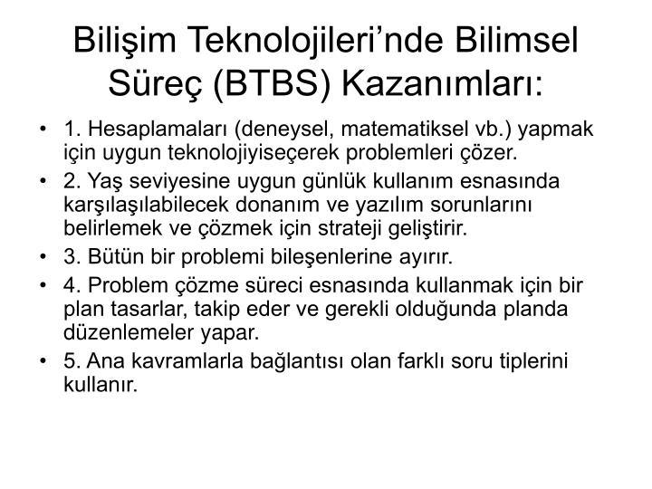 Bilişim Teknolojileri'nde Bilimsel Süreç (BTBS) Kazanımları: