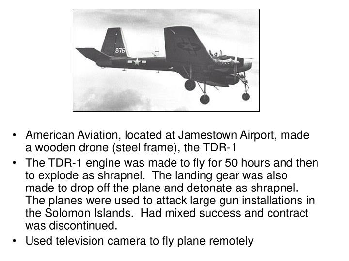 American Aviation, located at Jamestown Airport, made a wooden drone (steel frame), the TDR-1