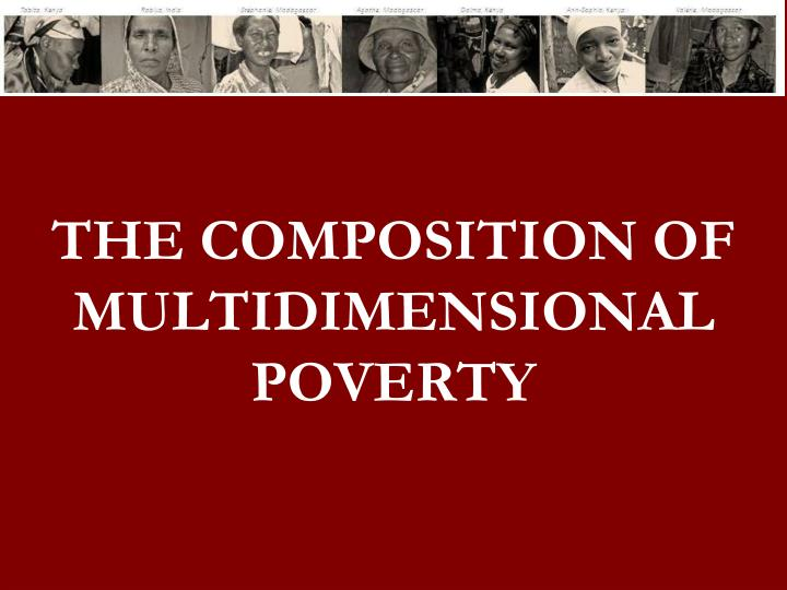THE COMPOSITION OF MULTIDIMENSIONAL POVERTY