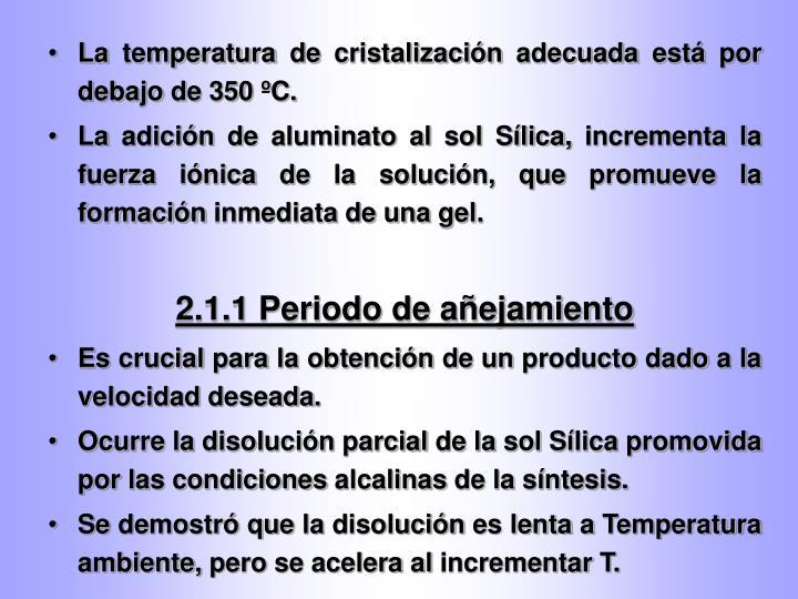 La temperatura de cristalización adecuada está por debajo de 350 ºC.
