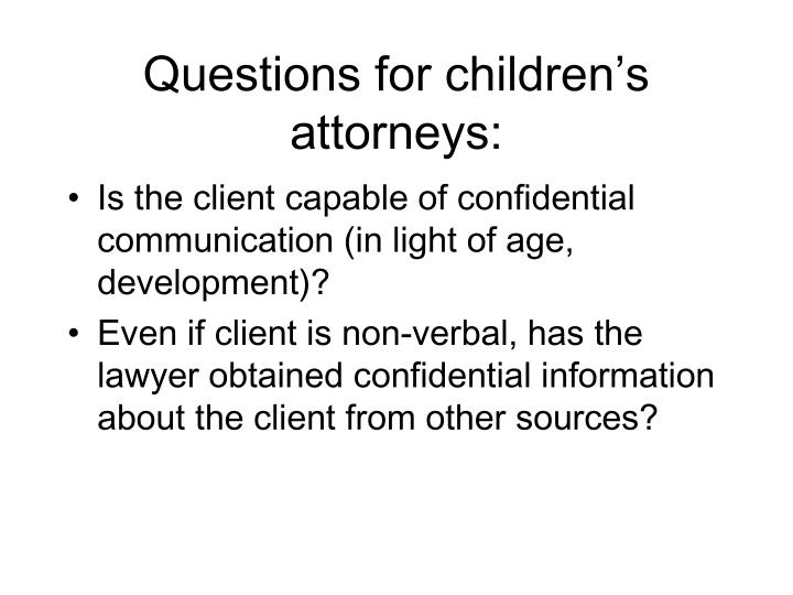 Questions for children's attorneys: