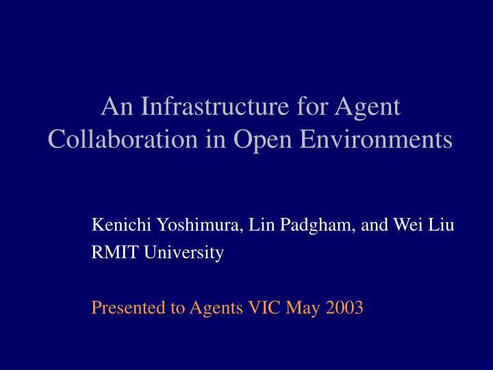 An infrastructure for agent collaboration in open environments