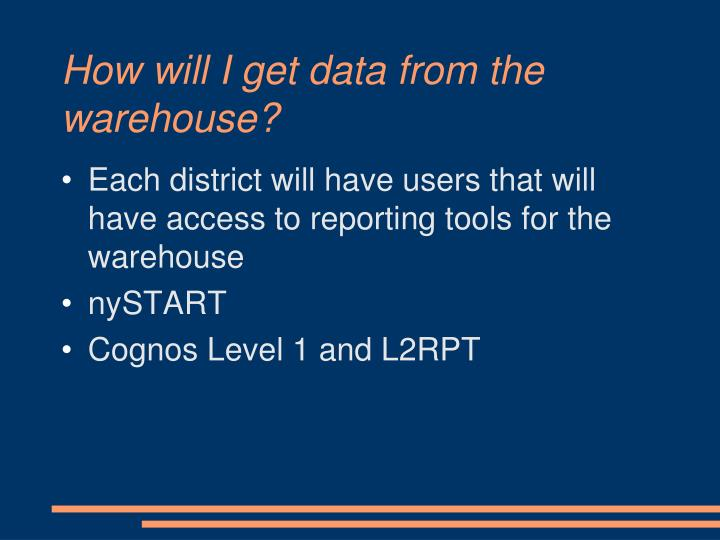 How will I get data from the warehouse?