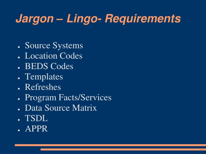 Jargon – Lingo- Requirements