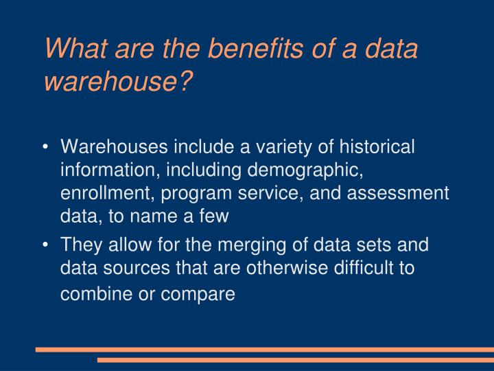 What are the benefits of a data warehouse?