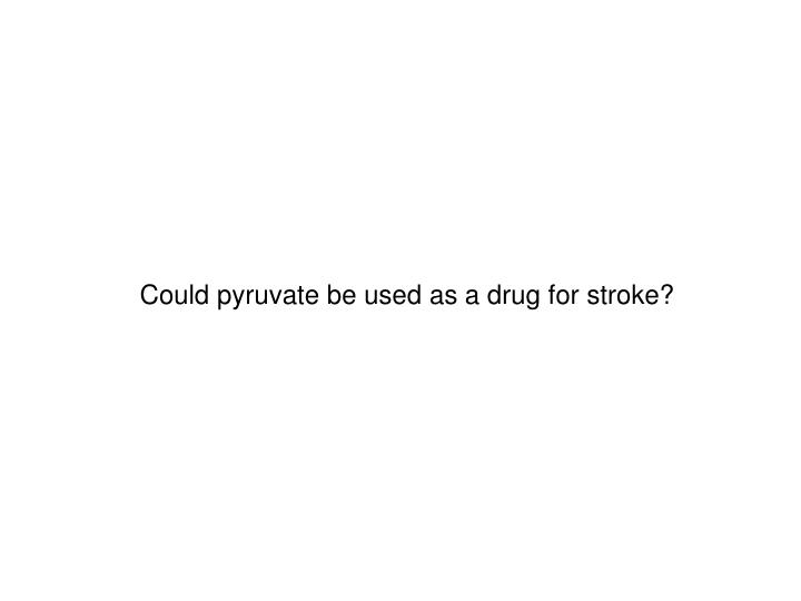 Could pyruvate be used as a drug for stroke?