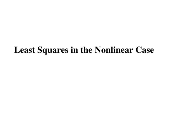 Least Squares in the Nonlinear Case