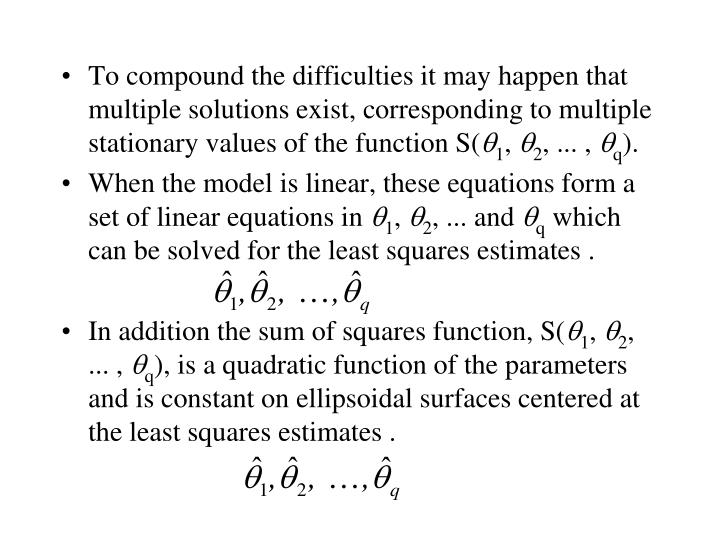 To compound the difficulties it may happen that multiple solutions exist, corresponding to multiple stationary values of the function S(