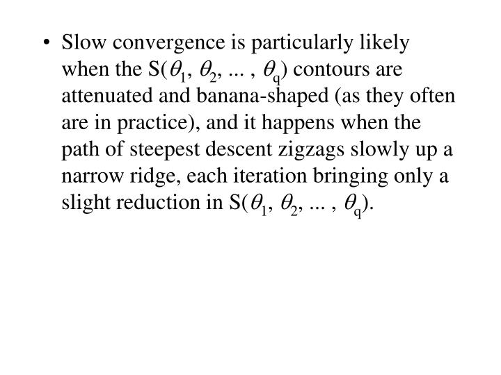 Slow convergence is particularly likely when the S(