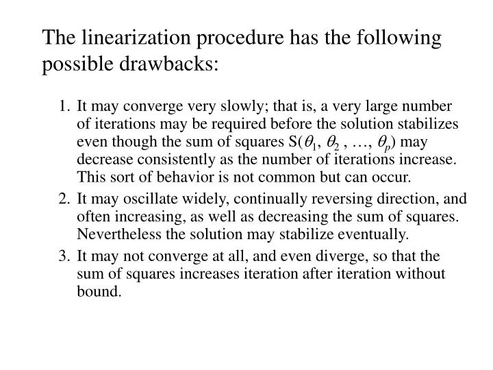 1.It may converge very slowly; that is, a very large number of iterations may be required before the solution stabilizes even though the sum of squares S(