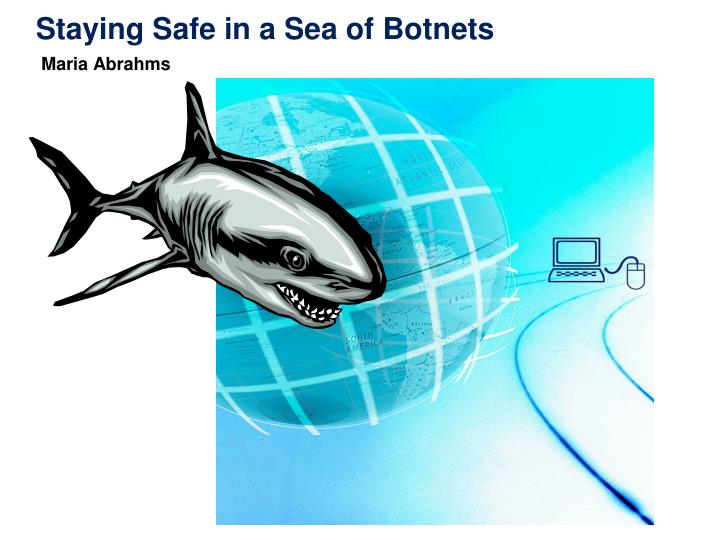 Staying safe in a sea of botnets