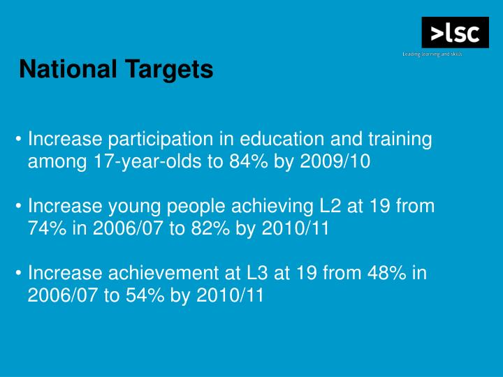 Increase participation in education and training among 17-year-olds to 84% by 2009/10