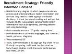 recruitment strategy friendly informed consent