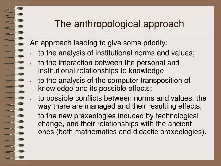 The anthropological approach