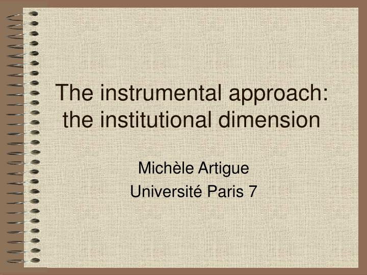 The instrumental approach the institutional dimension