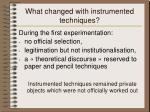 what changed with instrumented techniques