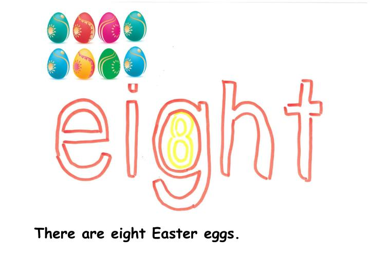 There are eight Easter eggs.