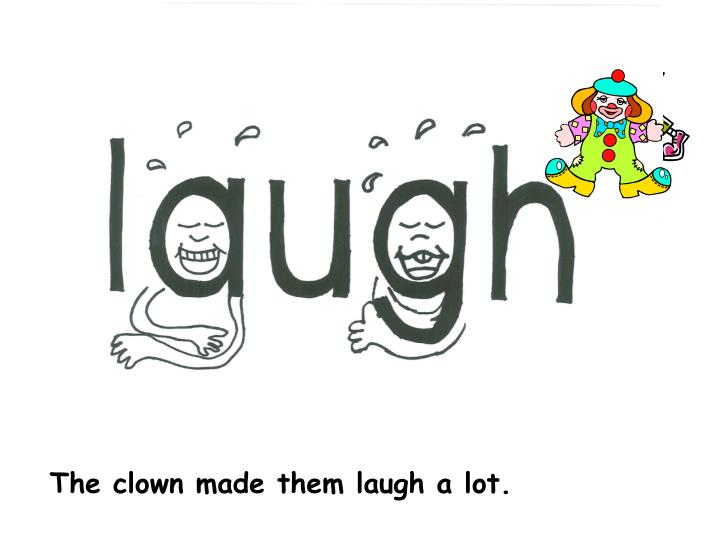 The clown made them laugh a lot.