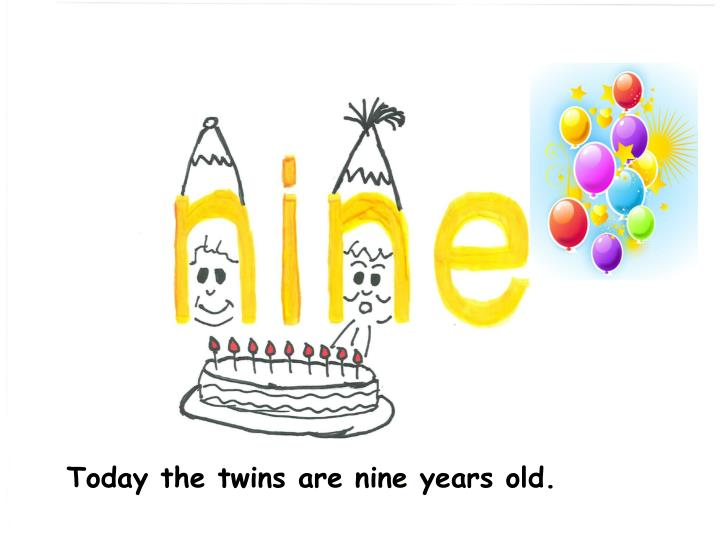 Today the twins are nine years old.