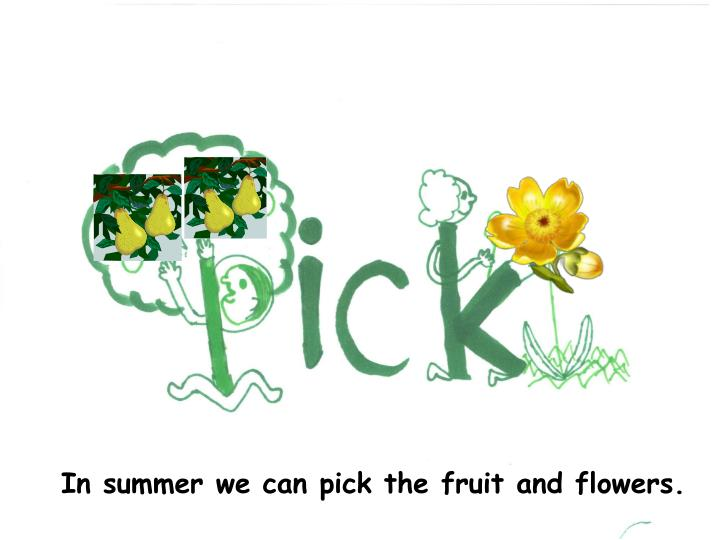 In summer we can pick the fruit and flowers.