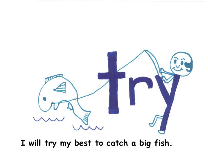 I will try my best to catch a big fish.