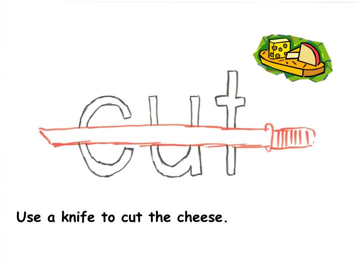 Use a knife to cut the cheese.