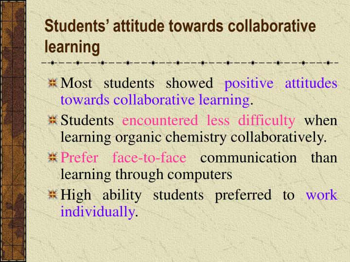 Students' attitude towards collaborative learning