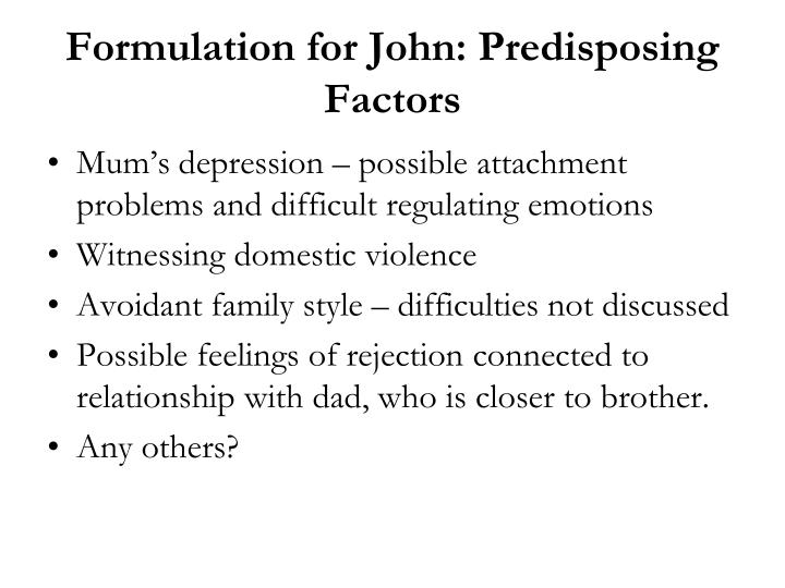 Formulation for John: Predisposing Factors