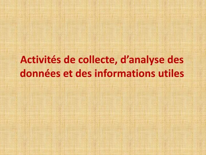 Activités de collecte, d'analyse des données et des informations utiles